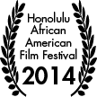 Winner 2014 Honolulu African American Film Festival